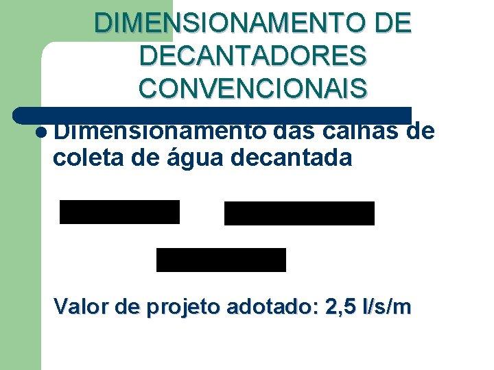 DIMENSIONAMENTO DE DECANTADORES CONVENCIONAIS l Dimensionamento das calhas de coleta de água decantada Valor