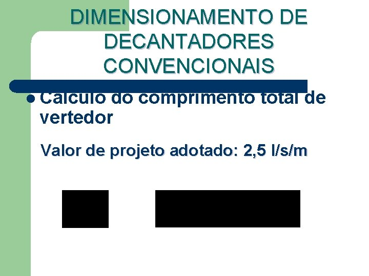 DIMENSIONAMENTO DE DECANTADORES CONVENCIONAIS l Cálculo do comprimento total de vertedor Valor de projeto