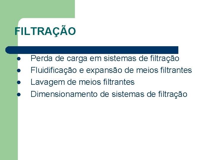 FILTRAÇÃO l l Perda de carga em sistemas de filtração Fluidificação e expansão de