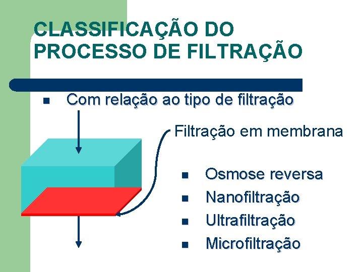 CLASSIFICAÇÃO DO PROCESSO DE FILTRAÇÃO n Com relação ao tipo de filtração Filtração em