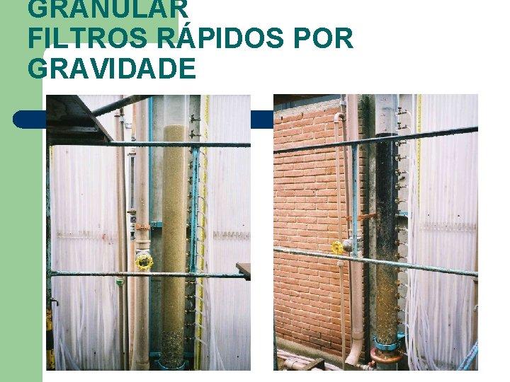 GRANULAR FILTROS RÁPIDOS POR GRAVIDADE