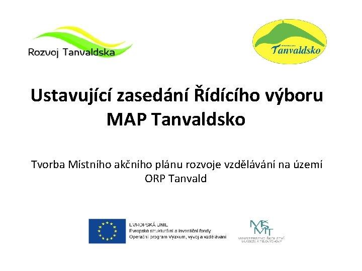 Ustavující zasedání Řídícího výboru MAP Tanvaldsko Tvorba Místního akčního plánu rozvoje vzdělávání na území