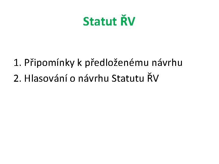 Statut ŘV 1. Připomínky k předloženému návrhu 2. Hlasování o návrhu Statutu ŘV