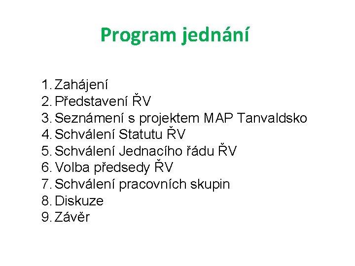 Program jednání 1. Zahájení 2. Představení ŘV 3. Seznámení s projektem MAP Tanvaldsko 4.