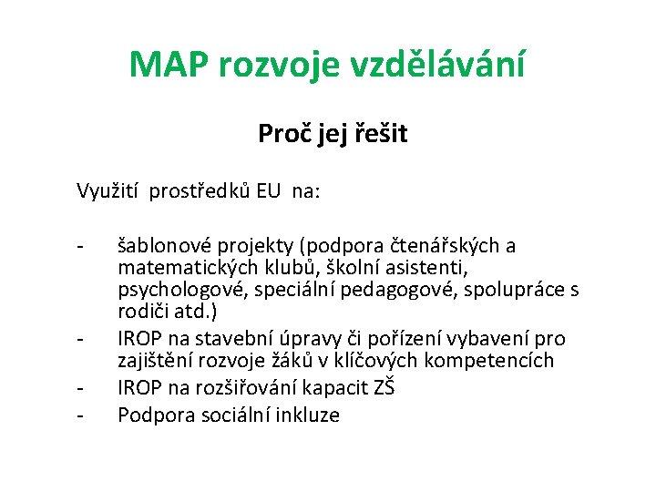MAP rozvoje vzdělávání Proč jej řešit Využití prostředků EU na: - - šablonové projekty