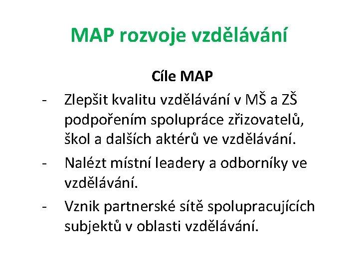 MAP rozvoje vzdělávání - - Cíle MAP Zlepšit kvalitu vzdělávání v MŠ a ZŠ