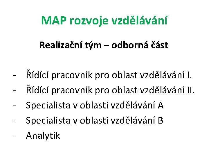 MAP rozvoje vzdělávání Realizační tým – odborná část - Řídící pracovník pro oblast vzdělávání