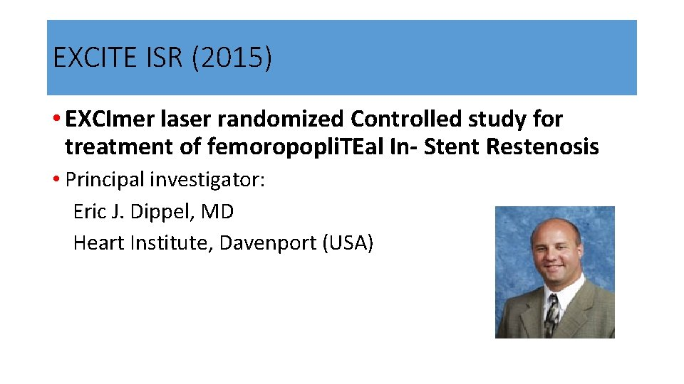 EXCITE ISR (2015) • EXCImer laser randomized Controlled study for treatment of femoropopli. TEal