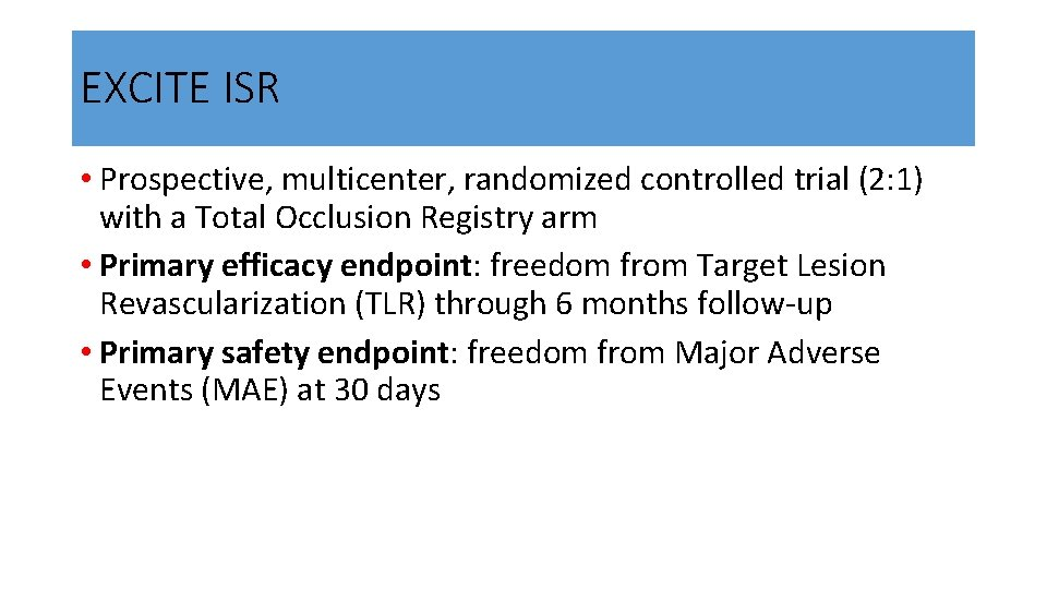EXCITE ISR • Prospective, multicenter, randomized controlled trial (2: 1) with a Total Occlusion