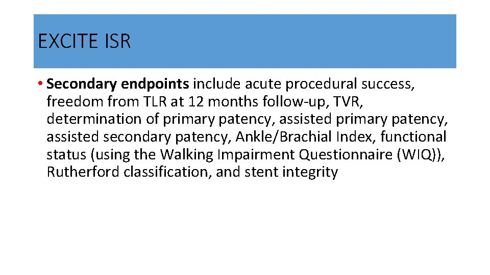 EXCITE ISR • Secondary endpoints include acute procedural success, freedom from TLR at 12