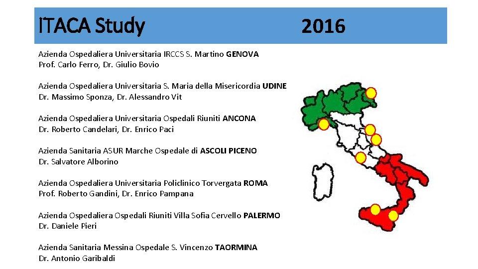 ITACA Study Azienda Ospedaliera Universitaria IRCCS S. Martino GENOVA Prof. Carlo Ferro, Dr. Giulio