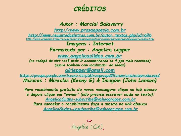 CRÉDITOS Autor : Marcial Salaverry http: //www. prosaepoesia. com. br http: //www. recantodasletras. com.