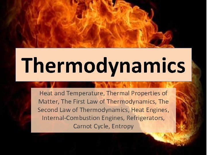 Thermodynamics Heat and Temperature, Thermal Properties of Matter, The First Law of Thermodynamics, The