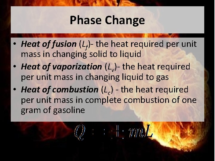 Phase Change • Heat of fusion (Lf)- the heat required per unit mass in