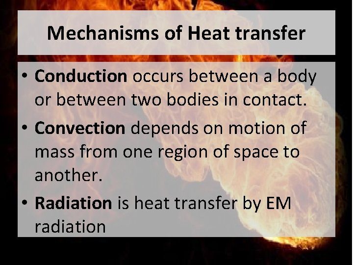 Mechanisms of Heat transfer • Conduction occurs between a body or between two bodies