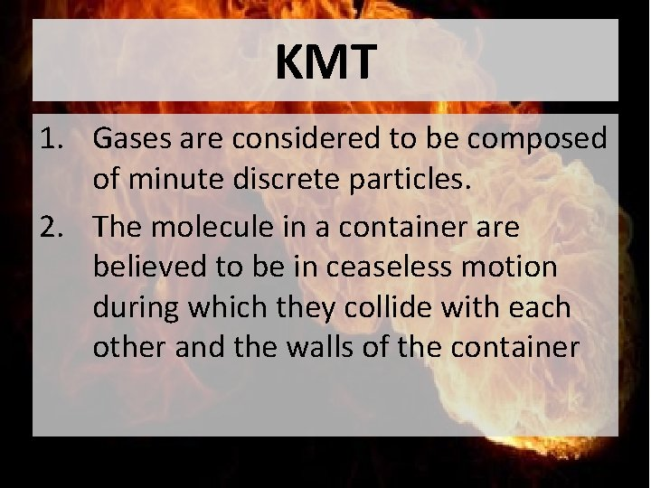 KMT 1. Gases are considered to be composed of minute discrete particles. 2. The