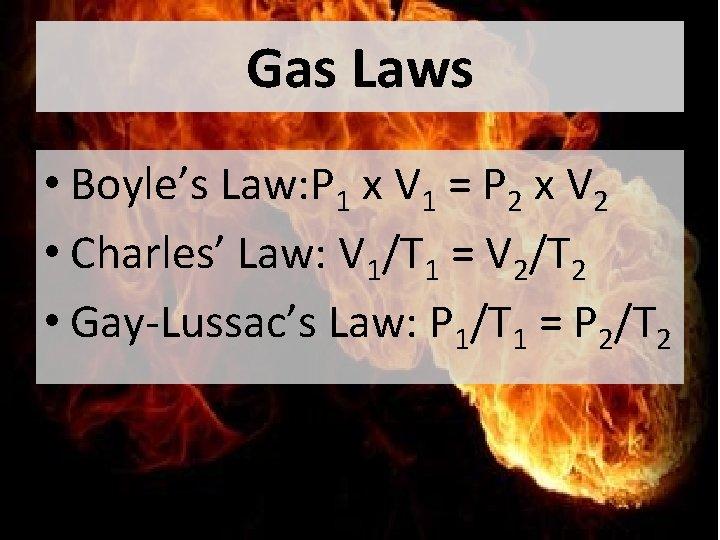Gas Laws • Boyle's Law: P 1 x V 1 = P 2 x