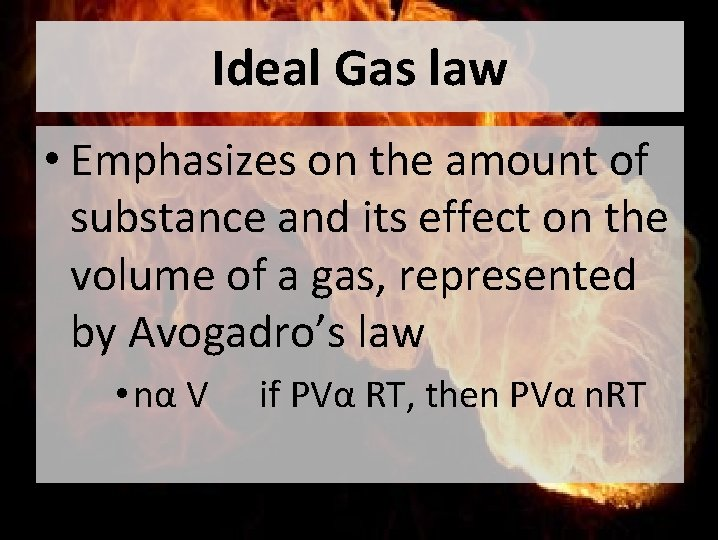 Ideal Gas law • Emphasizes on the amount of substance and its effect on
