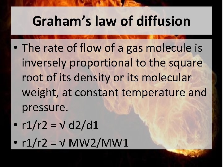 Graham's law of diffusion • The rate of flow of a gas molecule is