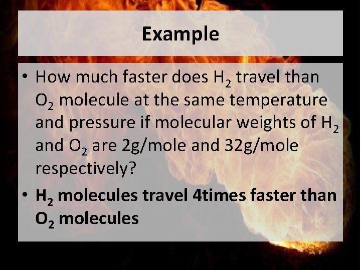 Example • How much faster does H 2 travel than O 2 molecule at