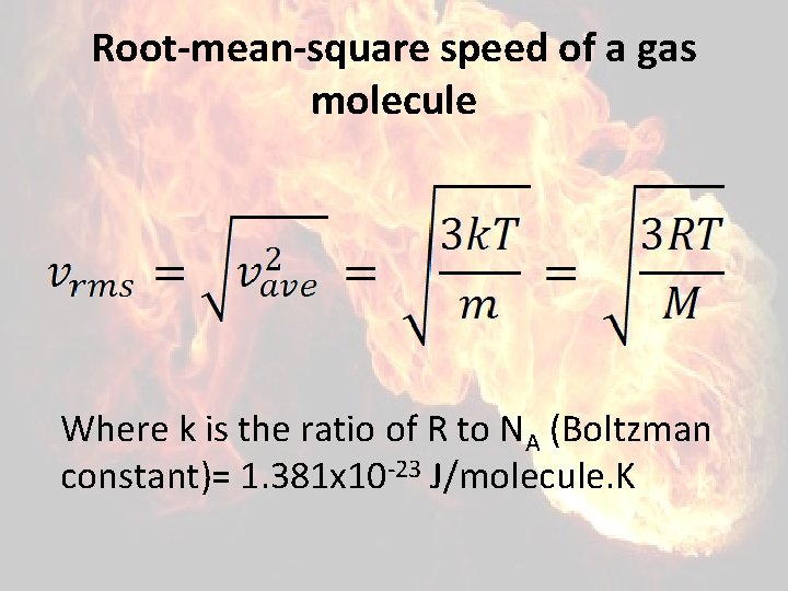 Root-mean-square speed of a gas molecule Where k is the ratio of R to