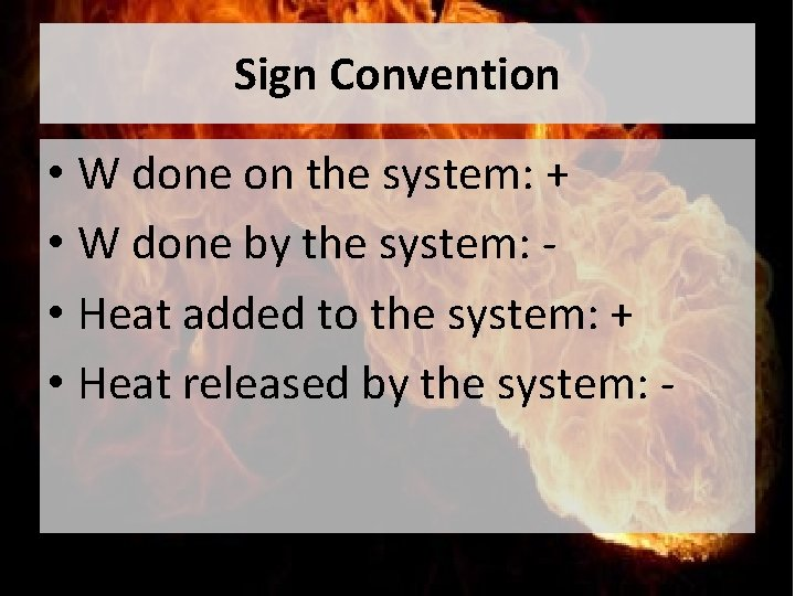 Sign Convention • W done on the system: + • W done by the