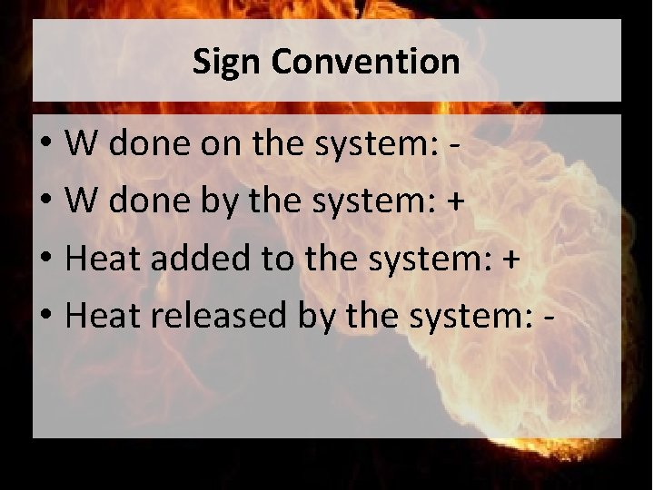 Sign Convention • W done on the system: • W done by the system: