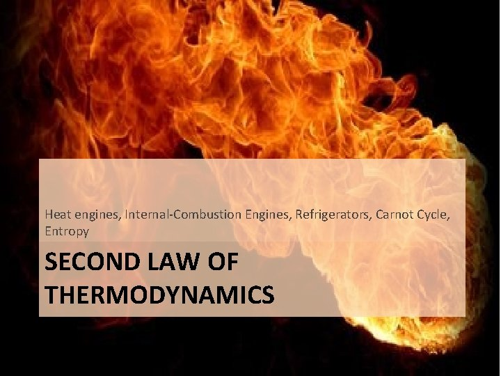 Heat engines, Internal-Combustion Engines, Refrigerators, Carnot Cycle, Entropy SECOND LAW OF THERMODYNAMICS