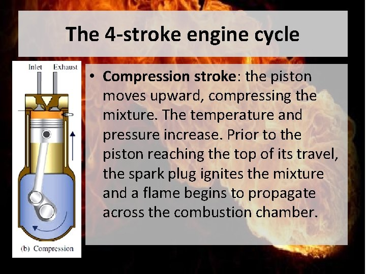 The 4 -stroke engine cycle • Compression stroke: the piston moves upward, compressing the