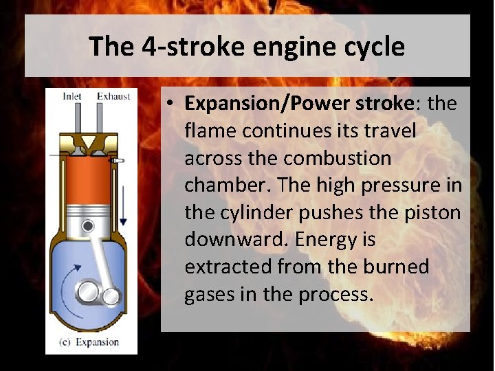 The 4 -stroke engine cycle • Expansion/Power stroke: the flame continues its travel across
