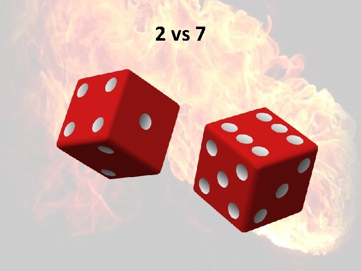 2 vs 7