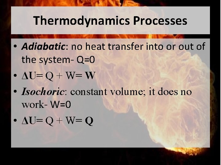 Thermodynamics Processes • Adiabatic: no heat transfer into or out of the system- Q=0