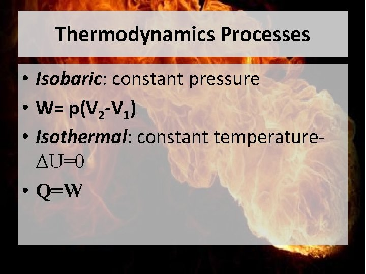 Thermodynamics Processes • Isobaric: constant pressure • W= p(V 2 -V 1) • Isothermal: