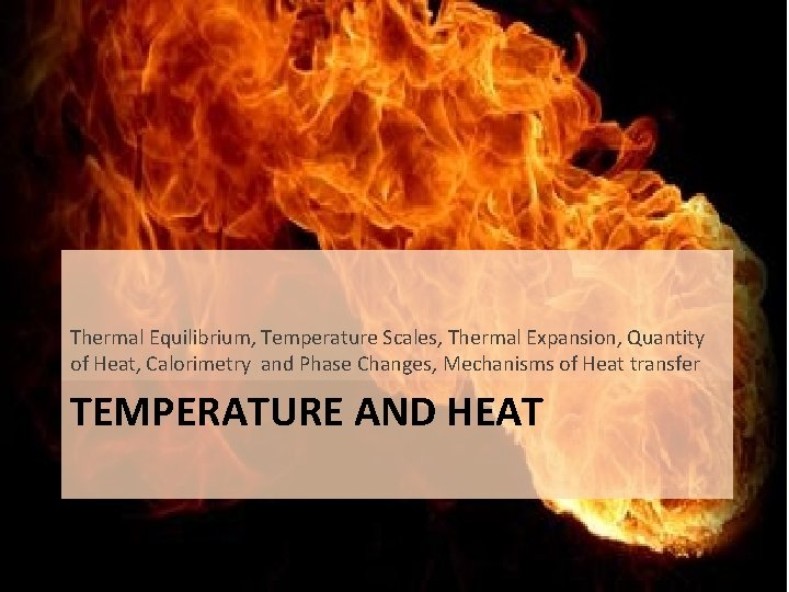 Thermal Equilibrium, Temperature Scales, Thermal Expansion, Quantity of Heat, Calorimetry and Phase Changes, Mechanisms