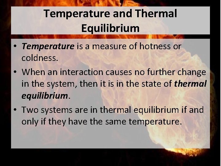 Temperature and Thermal Equilibrium • Temperature is a measure of hotness or coldness. •