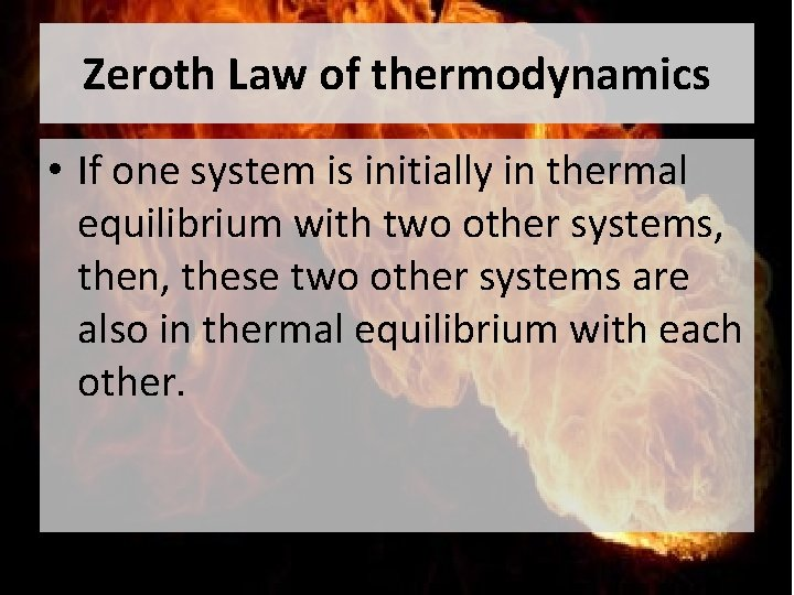 Zeroth Law of thermodynamics • If one system is initially in thermal equilibrium with