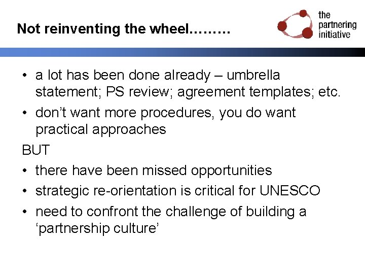Not reinventing the wheel……… • a lot has been done already – umbrella statement;