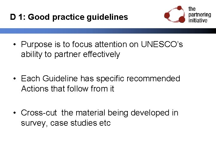 D 1: Good practice guidelines • Purpose is to focus attention on UNESCO's ability