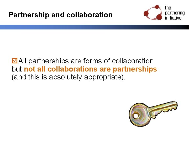 Partnership and collaboration All partnerships are forms of collaboration but not all collaborations are