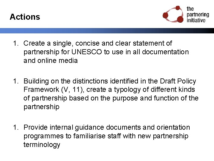 Actions 1. Create a single, concise and clear statement of partnership for UNESCO to