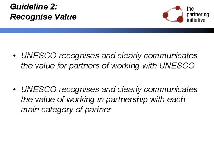 Guideline 2: Recognise Value • UNESCO recognises and clearly communicates the value for partners