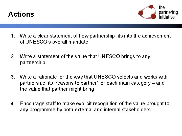 Actions 1. Write a clear statement of how partnership fits into the achievement of