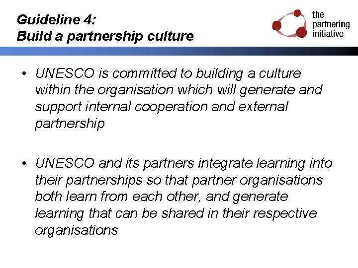 Guideline 4: Build a partnership culture • UNESCO is committed to building a culture