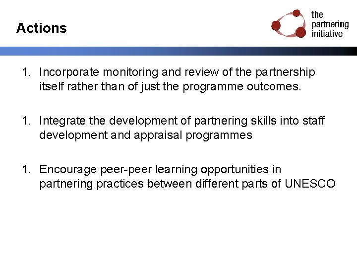 Actions 1. Incorporate monitoring and review of the partnership itself rather than of just