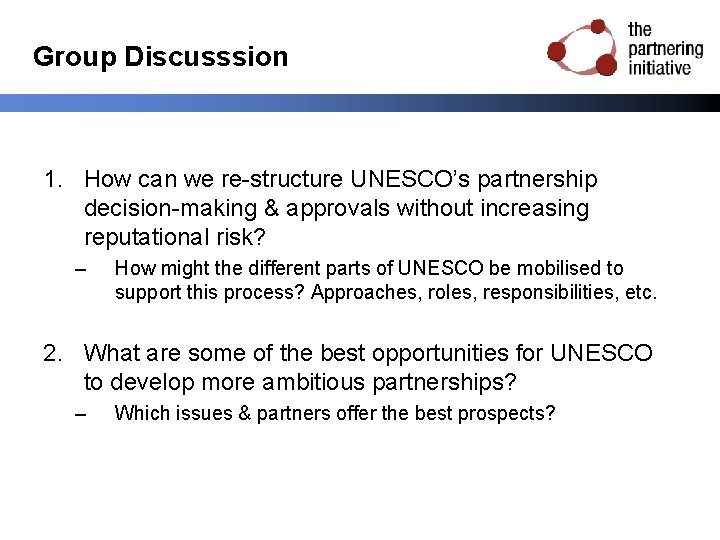 Group Discusssion 1. How can we re-structure UNESCO's partnership decision-making & approvals without increasing