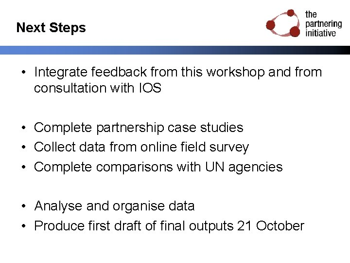 Next Steps • Integrate feedback from this workshop and from consultation with IOS •