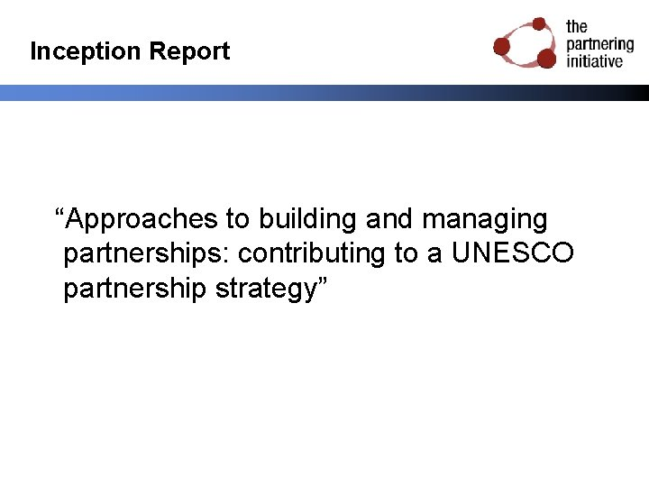 """Inception Report """"Approaches to building and managing partnerships: contributing to a UNESCO partnership strategy"""""""