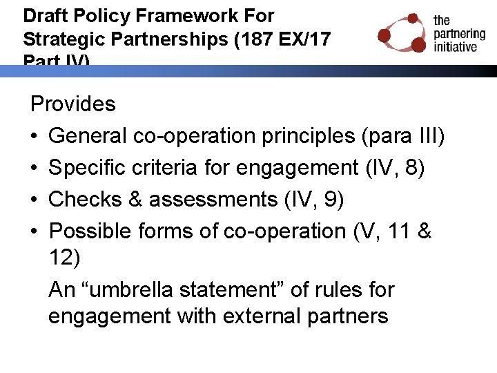 Draft Policy Framework For Strategic Partnerships (187 EX/17 Part IV) Provides • General co-operation