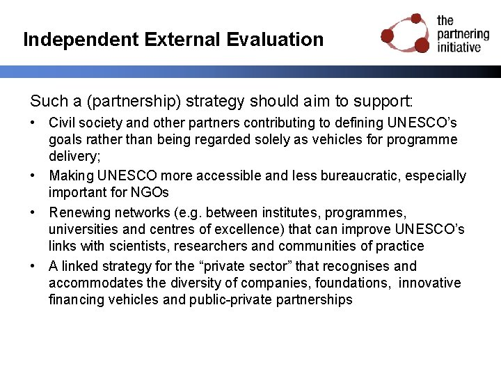 Independent External Evaluation Such a (partnership) strategy should aim to support: • Civil society