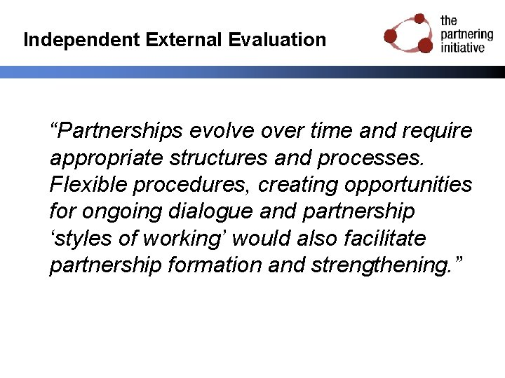 """Independent External Evaluation """"Partnerships evolve over time and require appropriate structures and processes. Flexible"""